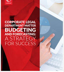 Corporate Legal Department Matter Budgeting and Forecasting: A Strategy for Success